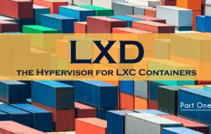 LXD, the Hypervisor for LXC Containers, Part One
