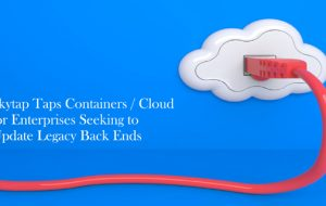 Skytap Taps Containers / Cloud for Enterprises Seeking to Update Legacy Back ends