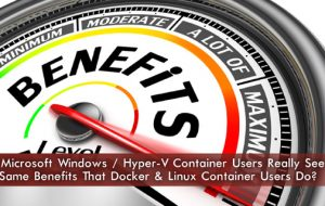 Will Microsoft Windows / Hyper-V Container Users Really See the Same Benefits That Docker & Linux Container Users Do?