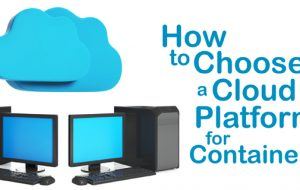 How To Choose a Cloud Platform for Containers