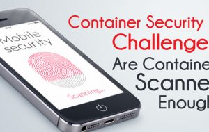 Container Security Challenges: Are Container Scanners Enough?