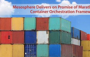 Mesosphere Delivers on Promise of Marathon Container Orchestration Framework