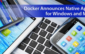 Docker Announces Native Apps for Windows and Mac