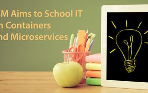 IBM Aims to School IT on Containers and Microservices