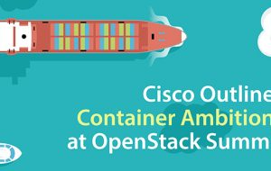 Cisco Outlines Container Ambitions at OpenStack Summit