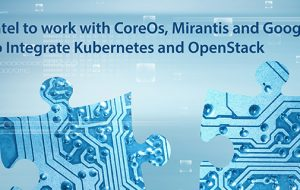 Intel to work with CoreOs, Mirantis and Google to Integrate Kubernetes and OpenStack