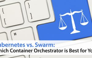Kubernetes vs. Swarm: Which Container Orchestrator is Best for You?