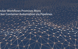 Wercker Workflows Promises More Docker Container Automation via Pipelines