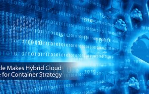 Oracle Makes Hybrid Cloud Case for Container Strategy