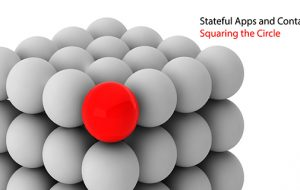 Stateful Apps and Containers: Squaring the Circle