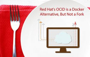 Red Hat's OCID is a Docker Alternative, But Not a Fork