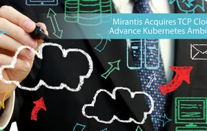 Mirantis Acquires TCP Cloud to Advance Kubernetes Ambitions