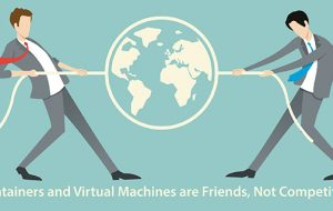 Containers and Virtual Machines are Friends, Not Competitors