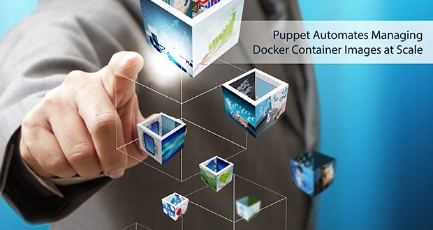 Puppet Automates Managing Docker Container Images at Scale