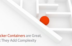 Docker Containers are Great, But They Add Complexity
