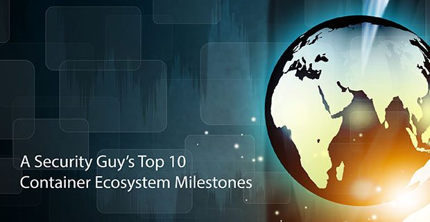 A Security Guy's Top 10 Container Ecosystem Milestones