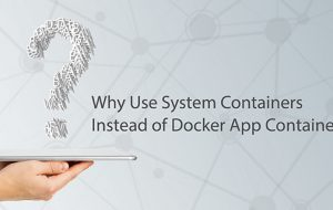 Why Use a System Container Instead of a Docker App Container?
