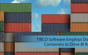 TIBCO Software Employs Docker Containers to Drive BI Reuse