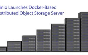 Minio Launches Docker-Based Distributed Object Storage Server