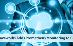 Weaveworks Adds Prometheus Monitoring to CaaS