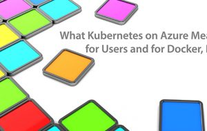 What Kubernetes on Azure Means for Users and Docker