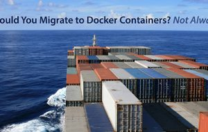 Should You Migrate to Docker Containers? Not Always