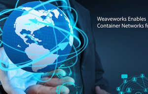 Weaveworks Enables Container Networks for IoT