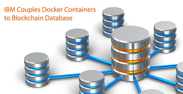 IBM Couples Docker Containers to Blockchain Database