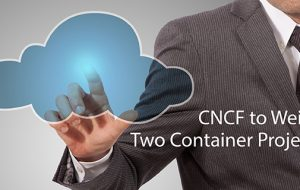 CNCF to Weigh Two Container Projects