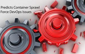 IBM Predicts Container Sprawl Will Force DevOps Issues