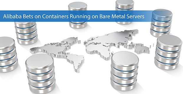 Alibaba Bets on Containers Running on Bare-Metal Servers