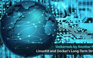 Unikernels by Another Name: LinuxKit and Docker's Long-Term Strategy