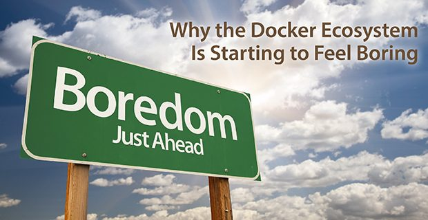 Why the Docker Ecosystem Is Starting to Feel Boring