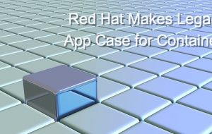 Red Hat Makes Legacy App Case for Containers