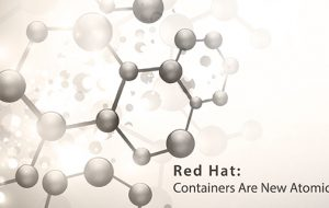Red Hat: Containers Are New Atomic Unit