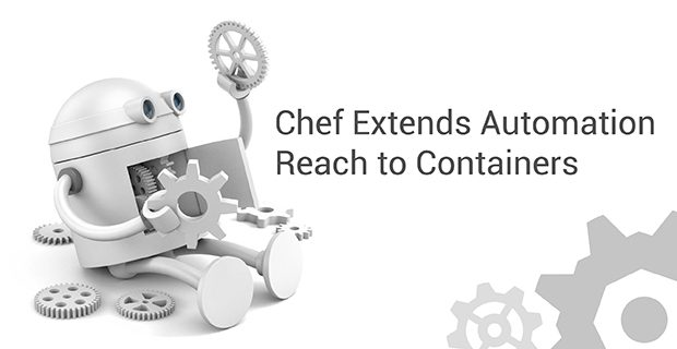 Chef Extends Automation Reach to Containers