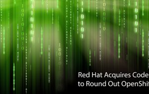 Red Hat Acquires Codenvy to Round Out OpenShift.io