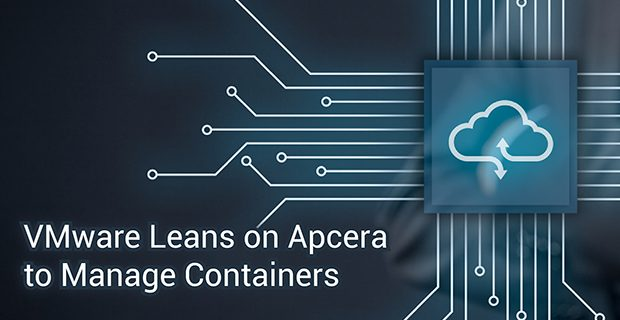 VMware Leans on Apcera to Manage Containers