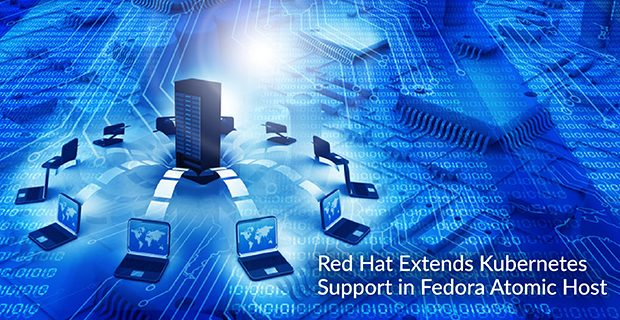Red Hat Extends Kubernetes Support in Fedora Atomic Host
