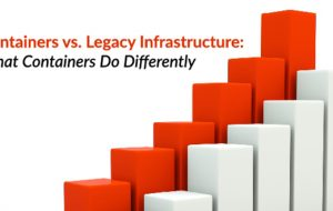 Containers vs. Legacy Infrastructure: What Containers Do Differently