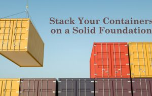 Stack your containers on a solid foundation
