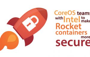 CoreOS teams with Intel to make Rocket containers more secure
