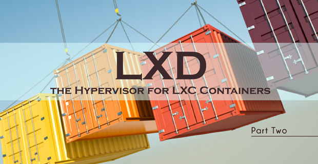LXD, the Hypervisor for LXC Containers, Part Two - Container