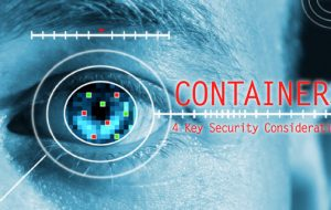 Containers: 4 Key Security Considerations