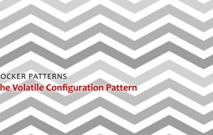 Docker Patterns – The Volatile Configuration Pattern