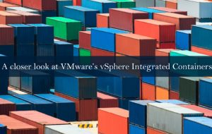 A closer look at VMware's vSphere Integrated Containers