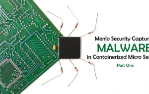 Menlo Security Captures Malware in Containerized Micro Services, Part One