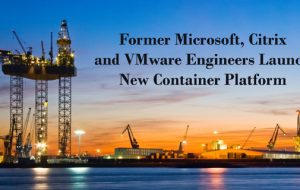 Former Microsoft, Citrix and VMware engineers launch new container platform