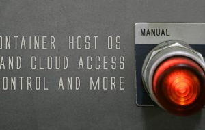 Container, Host OS, Cloud Access Control And More