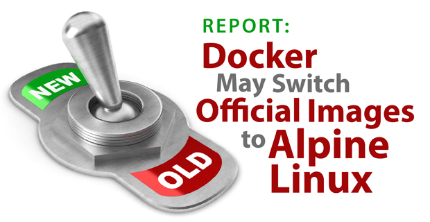 Report: Docker May Switch Official Images to Alpine Linux